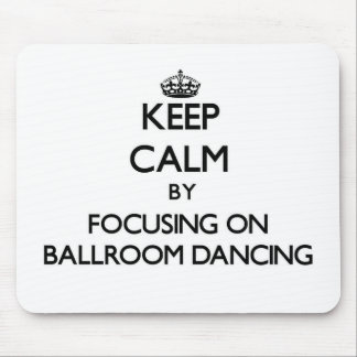 Keep Calm by focusing on Ballroom Dancing Mouse Pad