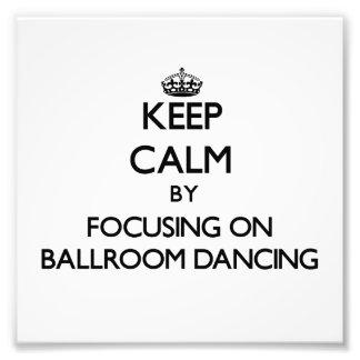 Keep Calm by focusing on Ballroom Dancing Art Photo
