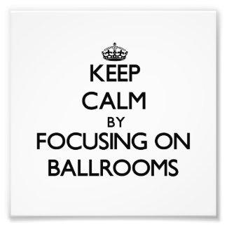 Keep Calm by focusing on Ballrooms Photo Print