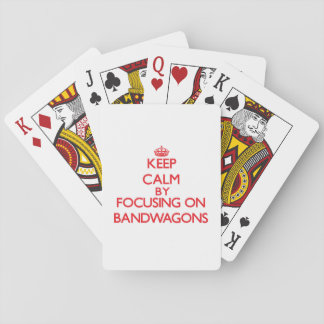 Keep Calm by focusing on Bandwagons Deck Of Cards