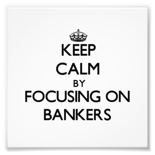 Keep Calm by focusing on Bankers Art Photo
