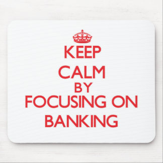 Keep Calm by focusing on Banking Mouse Pad
