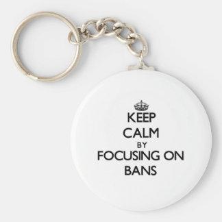 Keep Calm by focusing on Bans Keychain