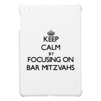 Keep Calm by focusing on Bar Mitzvahs Case For The iPad Mini