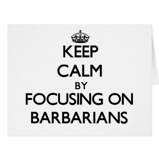 Keep Calm by focusing on Barbarians Cards