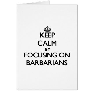 Keep Calm by focusing on Barbarians Greeting Cards