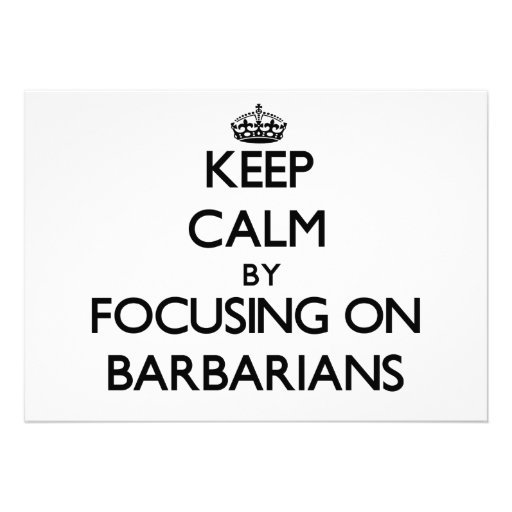 Keep Calm by focusing on Barbarians Custom Invitation