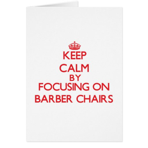 Keep Calm by focusing on Barber Chairs Greeting Card