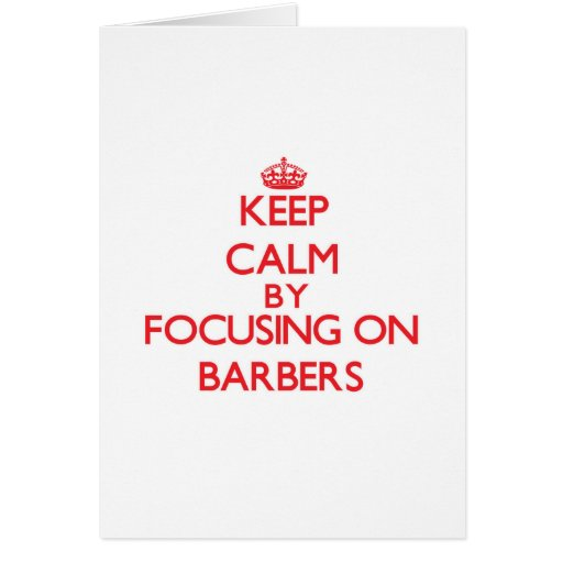 Keep Calm by focusing on Barbers Card