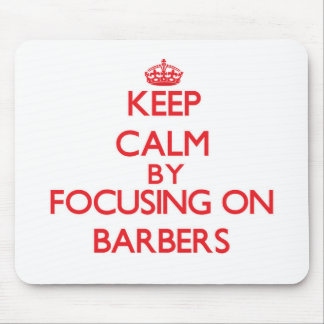 Keep Calm by focusing on Barbers Mousepads