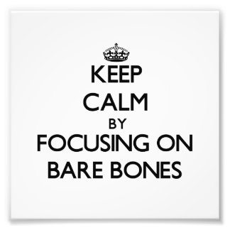 Keep Calm by focusing on Bare-Bones Photographic Print