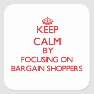 Keep Calm by focusing on Bargain Shoppers Square Sticker