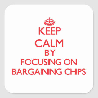 Keep Calm by focusing on Bargaining Chips Square Sticker