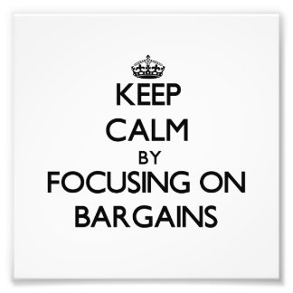 Keep Calm by focusing on Bargains Art Photo