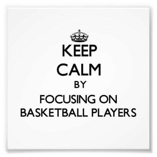 Keep Calm by focusing on Basketball Players Photo Art