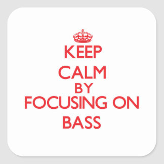 Keep Calm by focusing on Bass Square Stickers