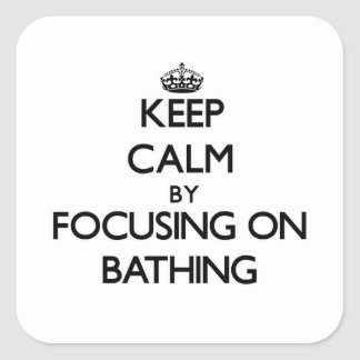 Keep Calm by focusing on Bathing Square Stickers