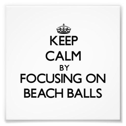 Keep Calm by focusing on Beach Balls Art Photo