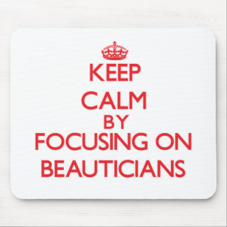 Keep Calm by focusing on Beauticians Mouse Pads