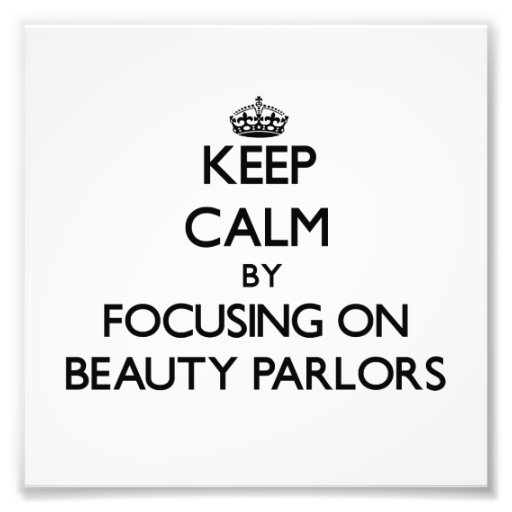 Keep Calm by focusing on Beauty Parlors Photo Art