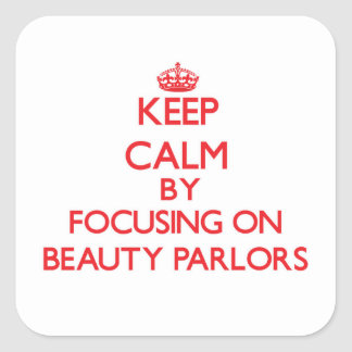 Keep Calm by focusing on Beauty Parlors Square Sticker