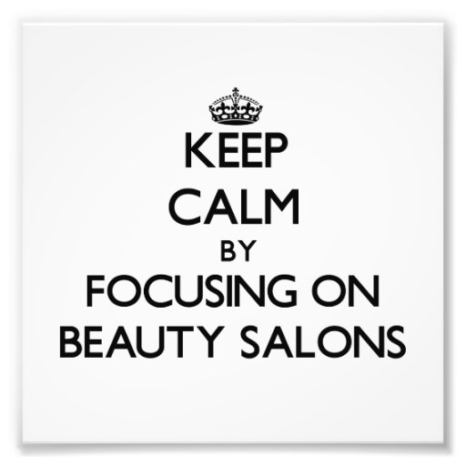 Keep Calm by focusing on Beauty Salons Art Photo