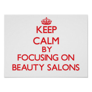 Keep Calm by focusing on Beauty Salons Posters