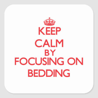 Keep Calm by focusing on Bedding Square Sticker