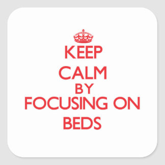 Keep Calm by focusing on Beds Sticker
