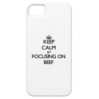 Keep Calm by focusing on Beef iPhone 5 Cases