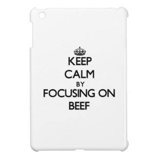 Keep Calm by focusing on Beef iPad Mini Cases