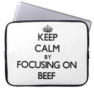 Keep Calm by focusing on Beef Computer Sleeve