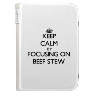 Keep Calm by focusing on Beef Stew Kindle 3 Cases
