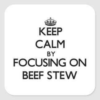 Keep Calm by focusing on Beef Stew Square Sticker