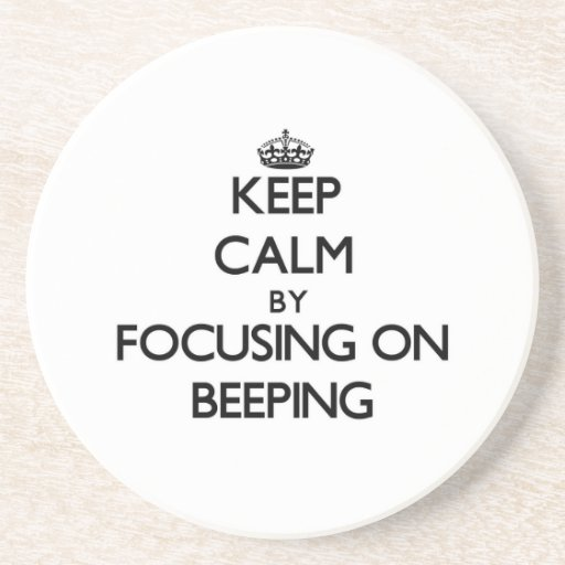 Keep Calm by focusing on Beeping Coaster