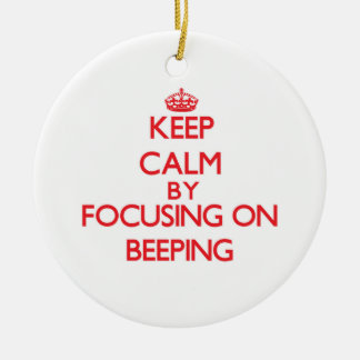 Keep Calm by focusing on Beeping Ornaments