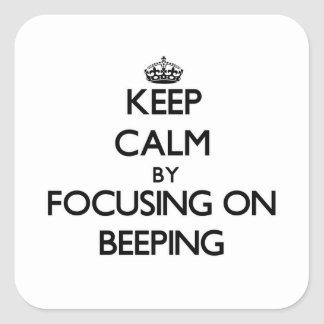Keep Calm by focusing on Beeping Square Stickers