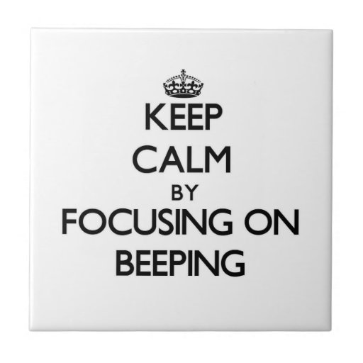 Keep Calm by focusing on Beeping Ceramic Tile