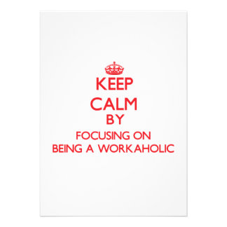 Keep Calm by focusing on Being A Workaholic Invitation
