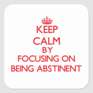 Keep Calm by focusing on Being Abstinent Sticker