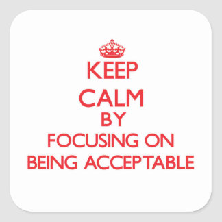 Keep Calm by focusing on Being Acceptable Stickers