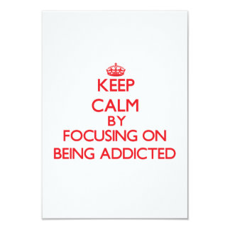 "Keep Calm by focusing on Being Addicted 3.5"" X 5"" Invitation Card"