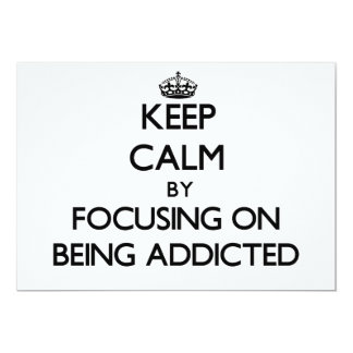 Keep Calm by focusing on Being Addicted Custom Invite