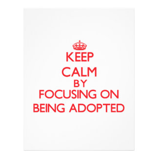 Keep Calm by focusing on Being Adopted Flyer