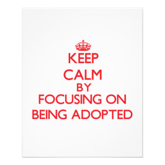 Keep Calm by focusing on Being Adopted Flyers