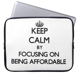 Keep Calm by focusing on Being Affordable Laptop Sleeve