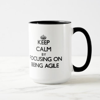 Keep Calm by focusing on Being Agile Mug