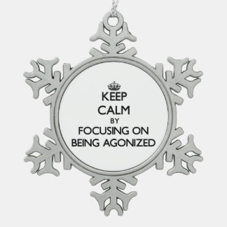 Keep Calm by focusing on Being Agonized Pewter Snowflake Decoration