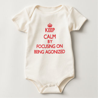 Keep Calm by focusing on Being Agonized Baby Bodysuits