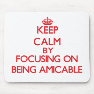 Keep Calm by focusing on Being Amicable Mousepads